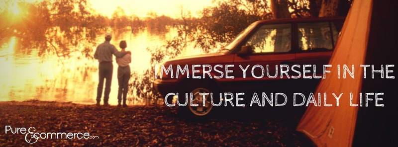 IMMERSE YOURSELF IN THE CULTURE AND
