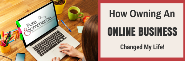 How Owning an Online Business Changed My Life
