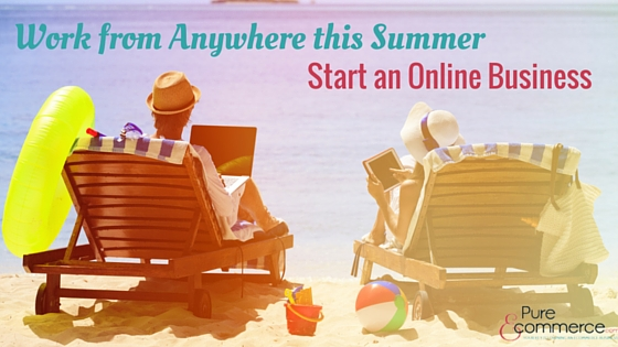 Pure-Ecommerce-Start-Online-Business-This-Summer-Blog