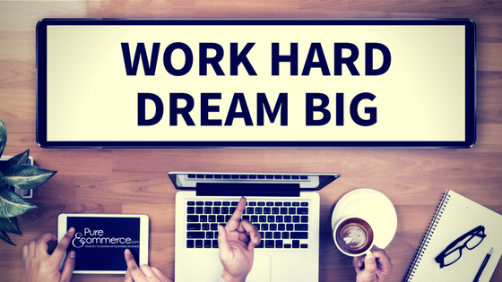 Pure-Ecommerce-Work-Hard-Dream-Big-Blog