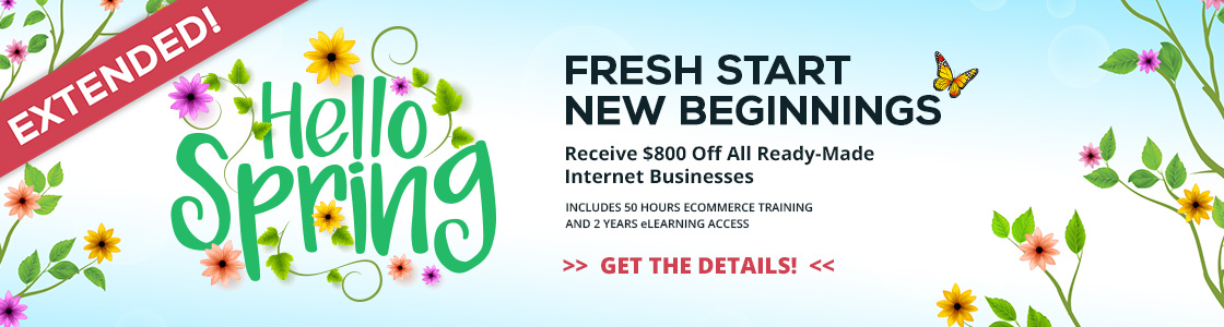 Hello Spring!  Fresh Start New Beginnings Sale - save $800 on all ready-made ecommerce businesses