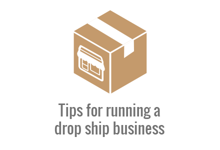 Tips for running a drop ship business