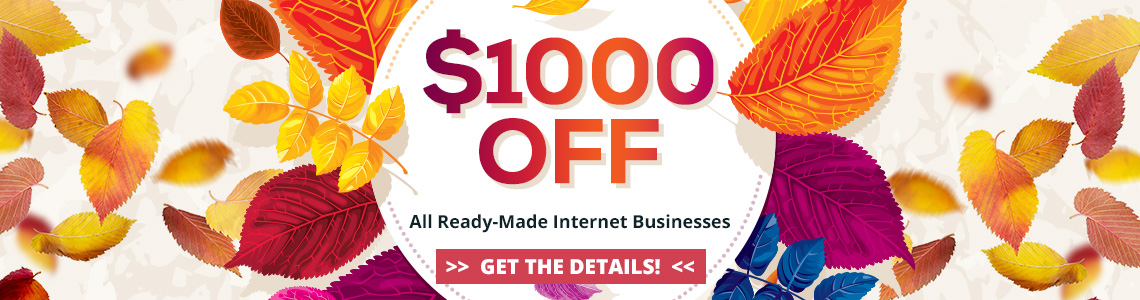 2018 Fall Sale - Save $1000 off all ready-made internet businesses. Purchase by November 30, 2018