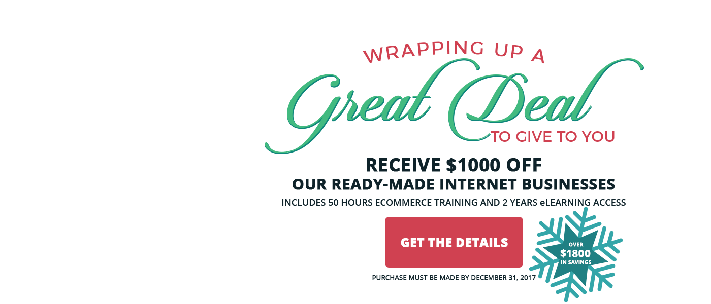 2017 December Sale - Save $1000 off all ready-made internet businesses.  Purchase by December 31, 2017