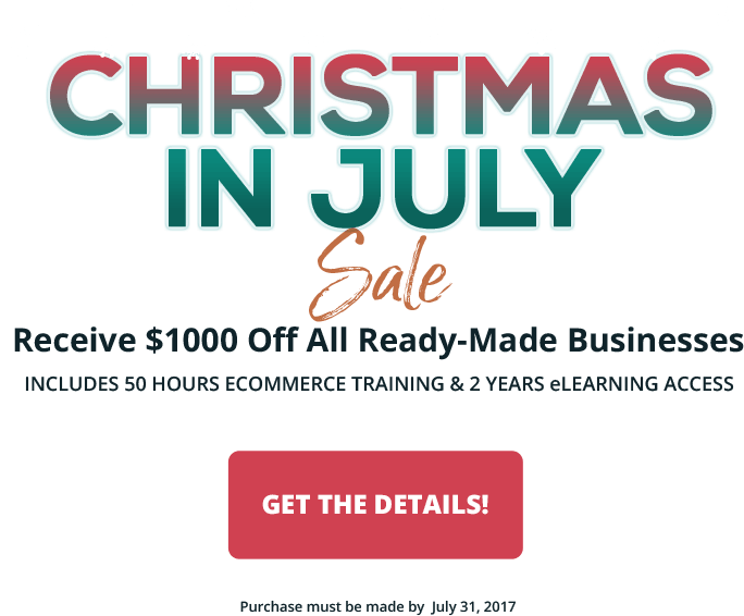 2017 Christmas in July Sale - Save $1000 off all ready-made internet businesses.  Purchase by July 31, 2017