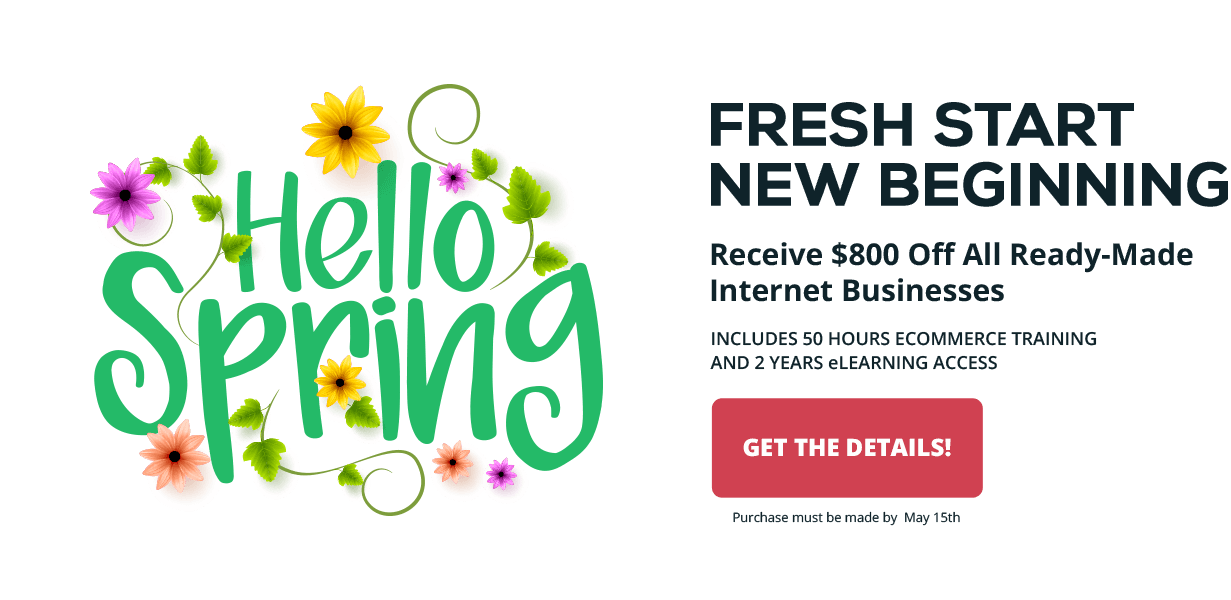 2017 Hello Spring! Sale - Save $800 off all ready-made internet businesses.  Purchase by May 15, 2017