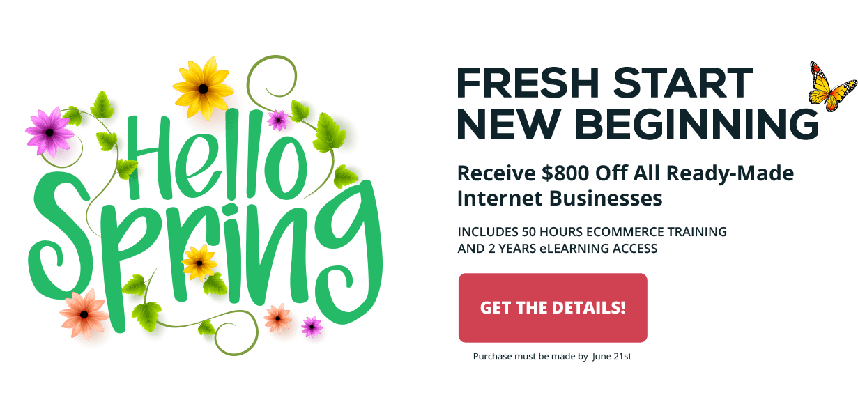 2017 Hello Spring! Sale - Save $800 off all ready-made internet businesses.  Purchase by June 21, 2017