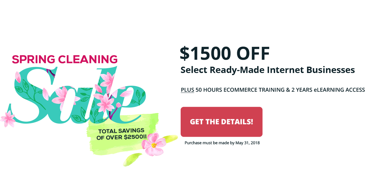 2018 Spring Cleaning Sale - Save $1500 off select ready-made internet businesses. Purchase by May 31, 2018