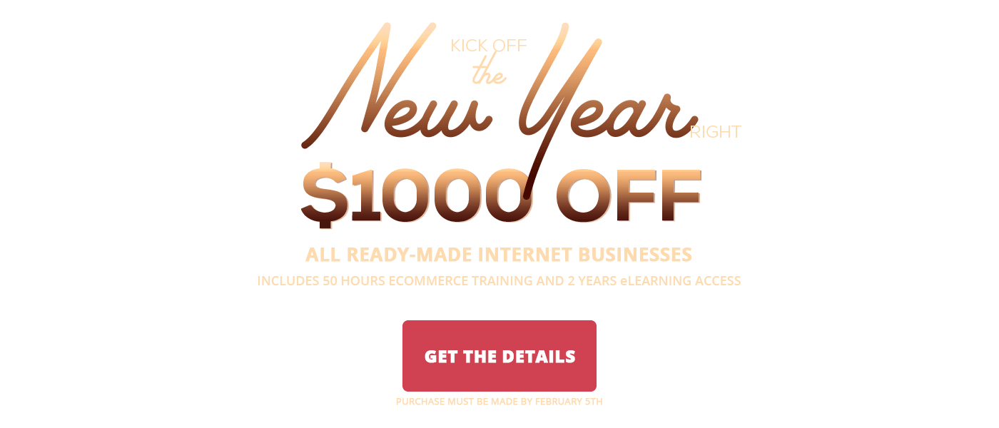 2019 New Year Sale - Save $1000 off all ready-made internet businesses. Purchase by February 5, 2019