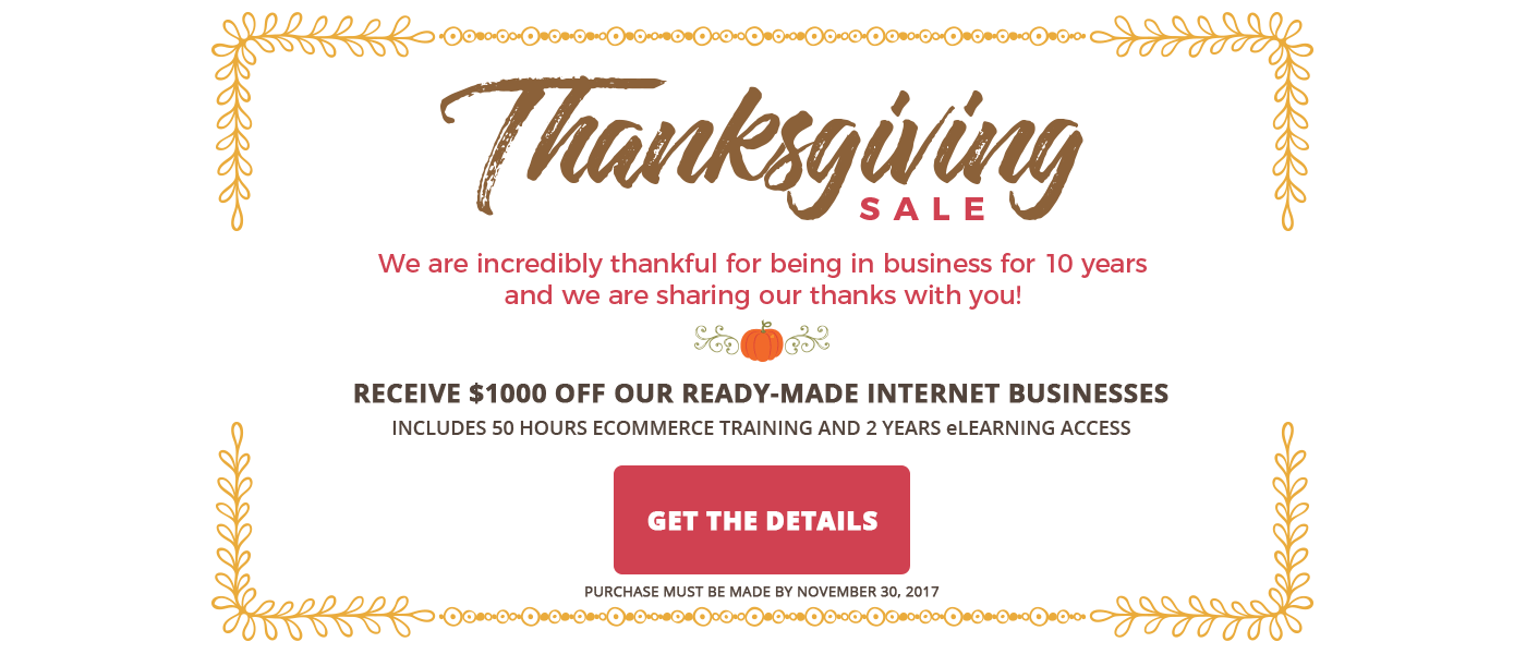 2017 Thanksgiving Sale - Save $1000 off all ready-made internet businesses.  Purchase by November 30, 2017