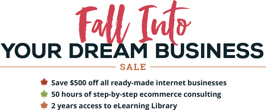 Fall Into your Dream Business - Save $500 off all ready-made internet businesses.  Purchase by November 23, 2016