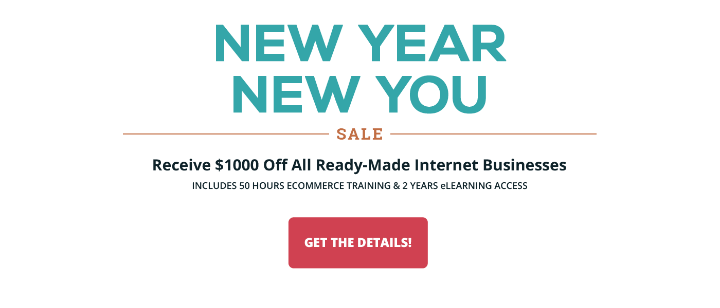 2018 New Year New You Sale - Save $1000 off all ready-made internet businesses.  Purchase by January 31, 2018