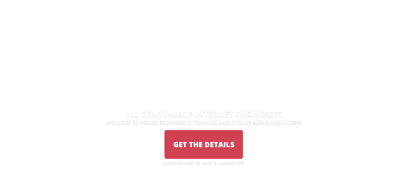 2018 Winter Sale - Save $1000 off all ready-made internet businesses. Purchase by January 5, 2019