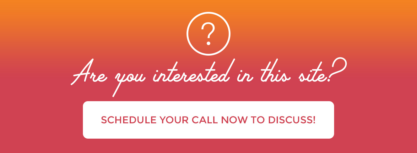 Are you interested in this site? Schedule your call now to discuss!