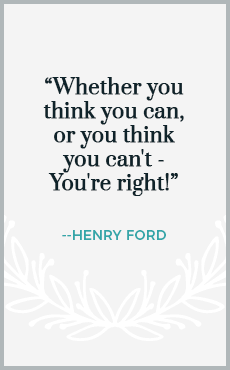 Whether you think you can, or you think you can't - You're Right!