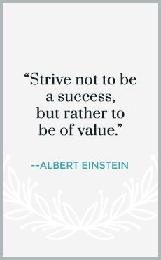 Strive not to be a success, but rather to be of value.